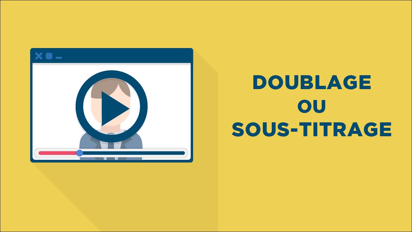 doublage ou sous-titrage pur votre vidéo ?